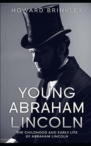Young Abraham Lincoln: The Childhood and Early Life of Abraham Lincoln: Brinkley, Howard; ...