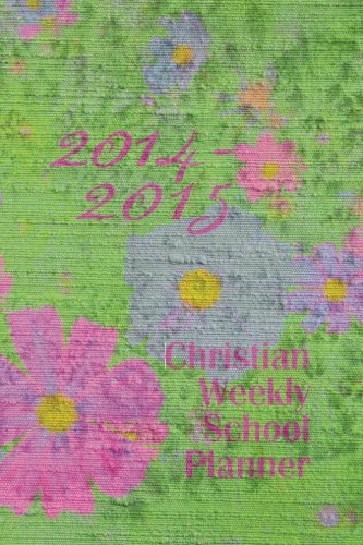 2014-2015 Christian Weekly School Planner: Weekly Planner with Colorful Floral Cover. Interior ...