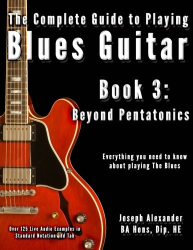 9781499607154: The Complete Guide to Playing Blues Guitar: Book Three - Beyond Pentatonics: 3 (Play Blues Guitar)