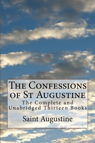 9781499608250: The Confessions of St Augustine: The Complete and Unabridged Thirteen Books