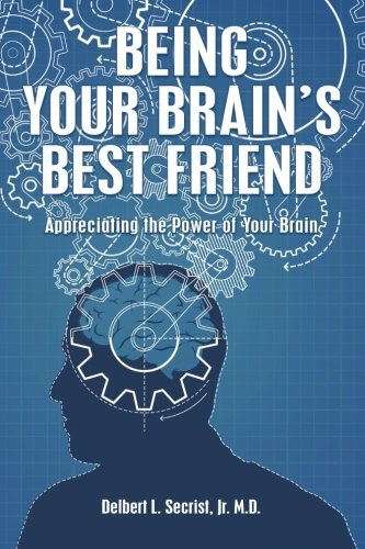 9781499610390: Being Your Brain's Best Friend: Appreciating the Power of Your Brain