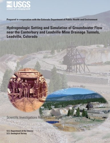 9781499615234: Hydrogeologic Setting and Simulation of Groundwater Flow near the Canterbury and Leadville Mine Drainage Tunnels, Leadville, Colorado