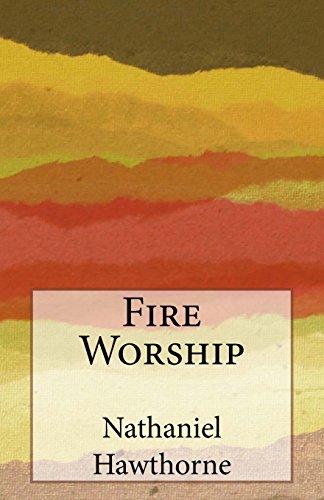 Fire Worship (Paperback): Nathaniel Hawthorne