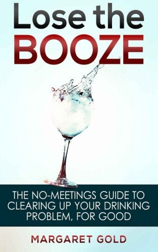 9781499618563: Lose the Booze: the no-meetings guide to clearing up your drinking problem, for good