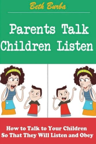 9781499619027: Parents Talk, Children Listen: How to Talk to Your Children So That They Will Listen and Obey