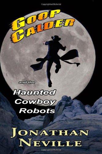 9781499619300: Goop Calder and the Haunted Cowboy Robots