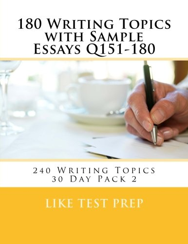 180 Writing Topics with Sample Essays Q151-180: 240 Writing Topics 30 Day Pack 2: Prep, LIKE Test