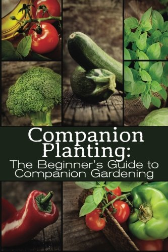 9781499619515: Companion Planting: The Beginner's Guide to Companion Gardening (The Organic Gardening Series) (Volume 1)