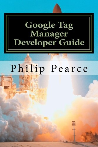 9781499622584: Google Tag Manager Developer Guide: Everything you ever wanted to know to launch successfully