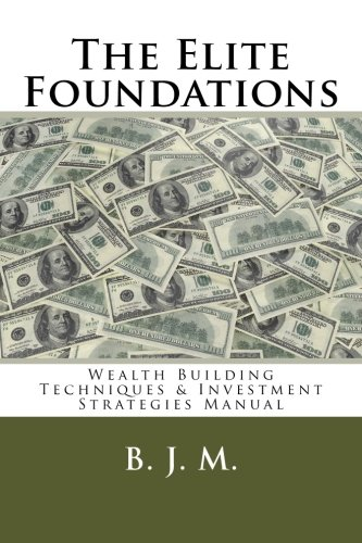 9781499625189: The Elite Foundations: Wealth Building Techniques & Investment Strategies Manual
