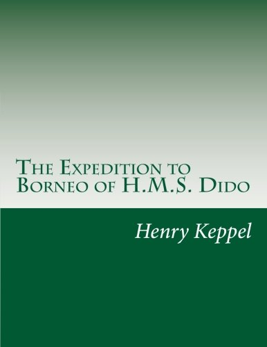 The Expedition to Borneo of H.M.S. Dido: Keppel, Henry