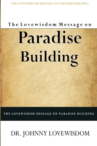 The Lovewisdom Message on Paradise Building: Lovewisdom, Dr Johnny