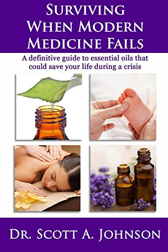 9781499626957: Surviving When Modern Medicine Fails: A definitive guide to essential oils that could save your life during a crisis