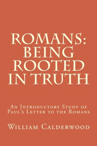 Romans: Being Rooted in Truth: An Introductory Study of Paul's Letter to the Romans: ...