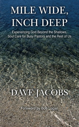9781499628449: Mile Wide, Inch Deep: Experiencing God Beyond the Shallows, Soul Care for Busy Pastors and the Rest of Us