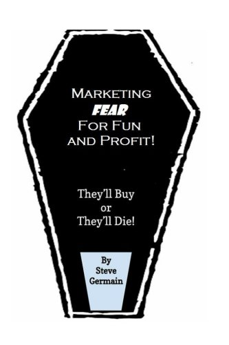 9781499629873: Marketing Fear for Fun and Profit: They'll Buy or They'll Die! Condensed Version