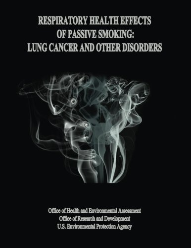Respiratory Health Effects of Passive Smoking: Lung Cancer and Other Disorders: U.S. Environmental ...