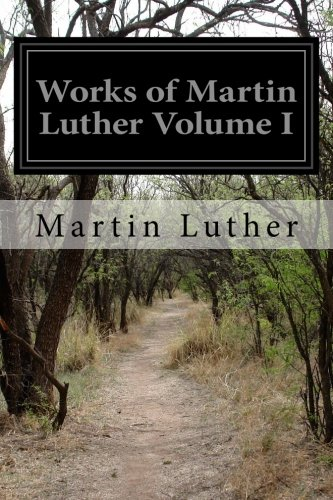 Works of Martin Luther Volume I: With: Luther, Martin