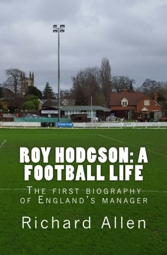 9781499640779: Roy Hodgson: A Football Life: The first biography of England's manager