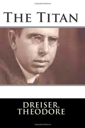 The Titan: Theodore, Dreiser,