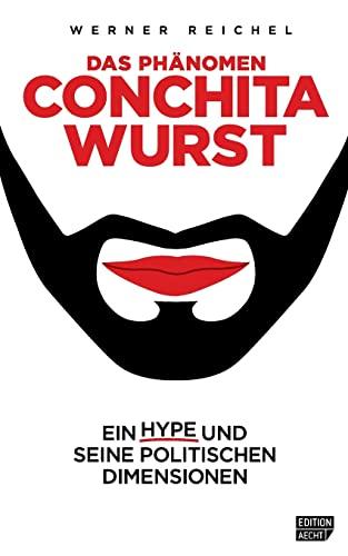 9781499645972: Das Phaenomen Conchita Wurst: Ein Hype und seine politischen Dimensionen: Volume 1 (Edition Aecht)