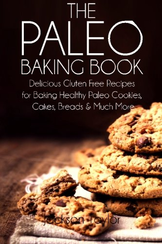 9781499646023: The Paleo Baking Book: Delicious Gluten Free Recipes for Baking Healthy Paleo Cookies, Cakes, Breads and Much More
