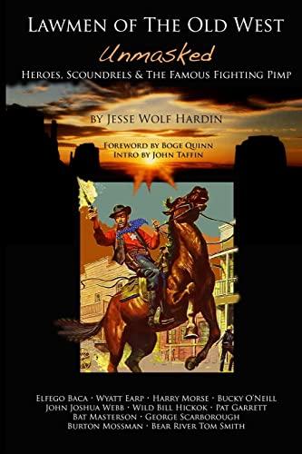 Lawmen of the Old West Unmasked Heroes,: Jesse Wolf Hardin