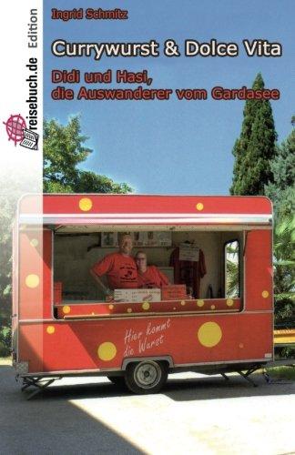 9781499652352: Currywurst & Dolce Vita: Didi & Hasi, die Auswanderer vom Gardasee