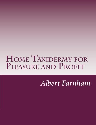 9781499652611: Home Taxidermy for Pleasure and Profit