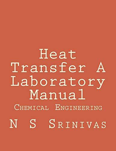 Heat Transfer A Laboratory Manual: for Chemical: Srinivas, Dr N