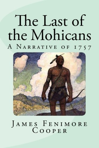 The Last of the Mohicans: A Narrative: James Fenimore Cooper