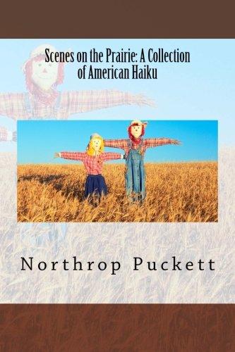 Scenes on the Prairie: A Collection of American Haiku: Puckett, Northrop