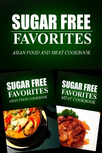 Sugar Free Favorites - Asian Food and Meat Cookbook: Sugar Free recipes cookbook for your everyday ...