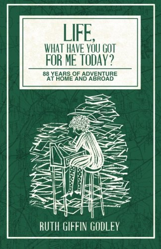 9781499670356: Life, What Have You Got For Me Today: 88 Years of Adventure at Home and Abroad