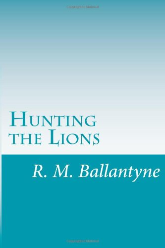 Hunting the Lions: Ballantyne, R. M.