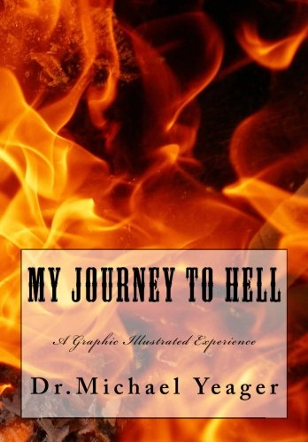 My JOURNEY To HELL: A Graphic Illustrated Experience: Yeager, Dr Michael H