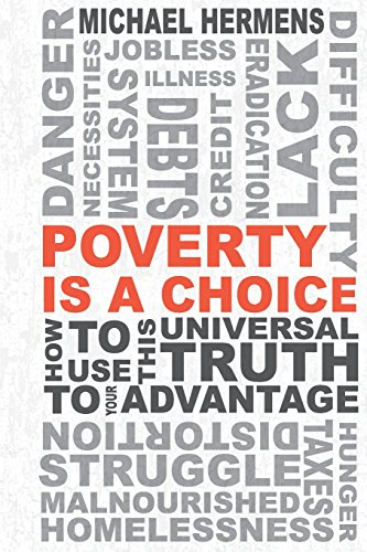 9781499673784: Poverty is a Choice: How to Use This Universal Truth to Your Advantage