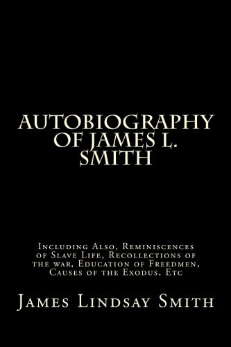 9781499677263: Autobiography of James L. Smith: Including Also, Reminiscences of Slave Life, Recollections of the war, Education of Freedmen, Causes of the Exodus, Etc