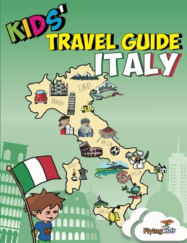 9781499677805: Kids' Travel Guide - Italy: No matter where you visit in Italy - kids enjoy fascinating facts, fun activities, useful tips, quizzes and Leonardo! (Kids' Travel Guides) (Volume 6)
