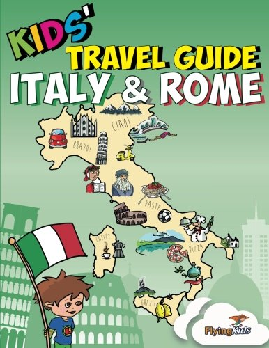 9781499677843: Kids' Travel Guide - Italy & Rome: Kids enjoy the best of Italy and the most exciting sights in Rome with fascinating facts, fun activities, quizzes, ... Leonardo! (Kids' Travel Guides) (Volume 8)