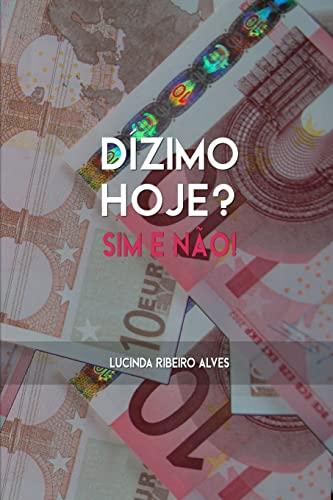 Dizimo Hoje?: Sim e Não! (Portuguese Edition): Lucinda Ribeiro Alves