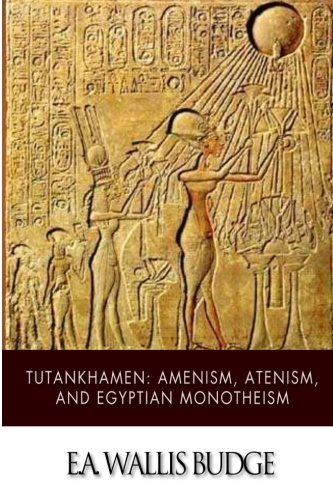 9781499680775: Tutankhamen: Amenism, Atenism, and Egyptian Monotheism