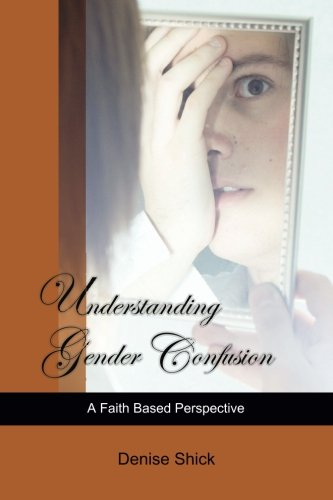 Understanding Gender Confusion: A Faith Based Perspective: Denise Shick