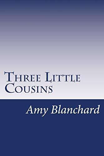 Three Little Cousins: Blanchard, Amy Ella