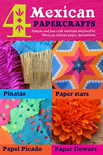 9781499685626: 4 Mexican paper crafts: Simple and fun craft tutorials inspired by Mexican Artisan paper decorations: Pinatas, paper stars, papel picado and paper flowers (Happythought paper craft) (Volume 1)