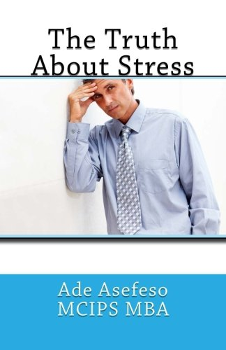 The Truth about Stress (Paperback): Ade Asefeso MCIPS