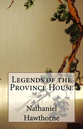 Legends of the Province House: Hawthorne, Nathaniel