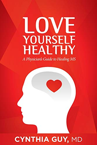 Love Yourself Healthy: A Physician's Guide to Healing MS: Cynthia Guy MD