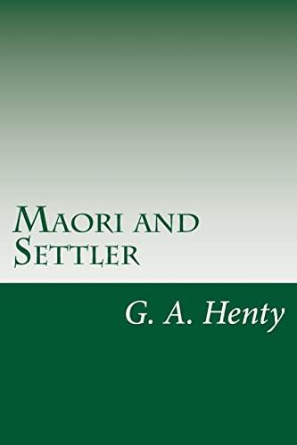 Maori and Settler (Paperback): G A Henty