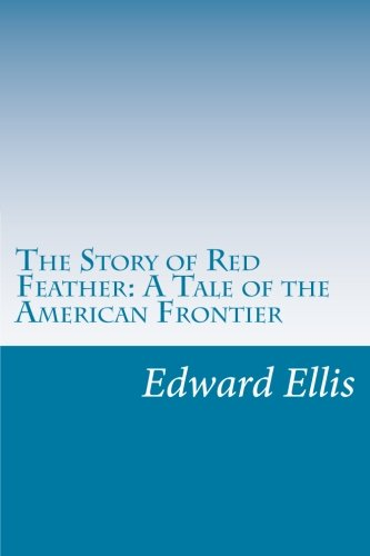 9781499690521: The Story of Red Feather: A Tale of the American Frontier